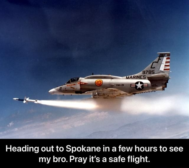 Heading out to Spokane in a few hours to see my bro. Pray it's a safe flight.  Heading out to Spokane in a few hours to see my bro. Pray it's a safe flight meme