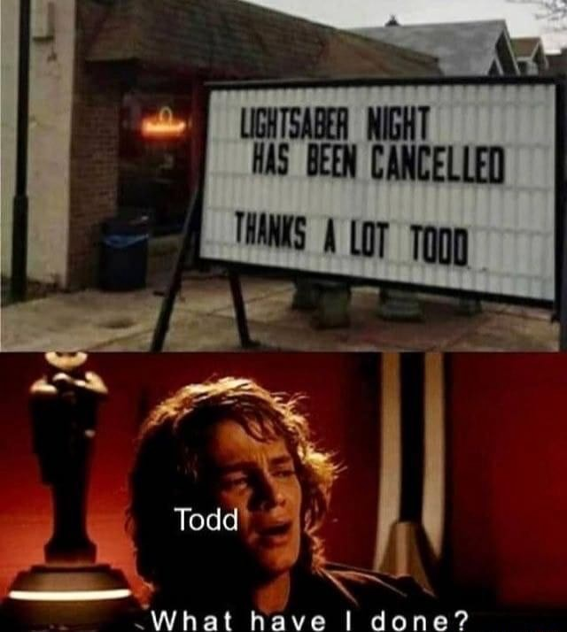 UGHTSABER NIGHT HAS BEEN CANCELLED THAS LOT Tog Todd done meme