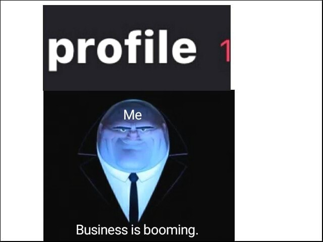 Profile Business is booming memes