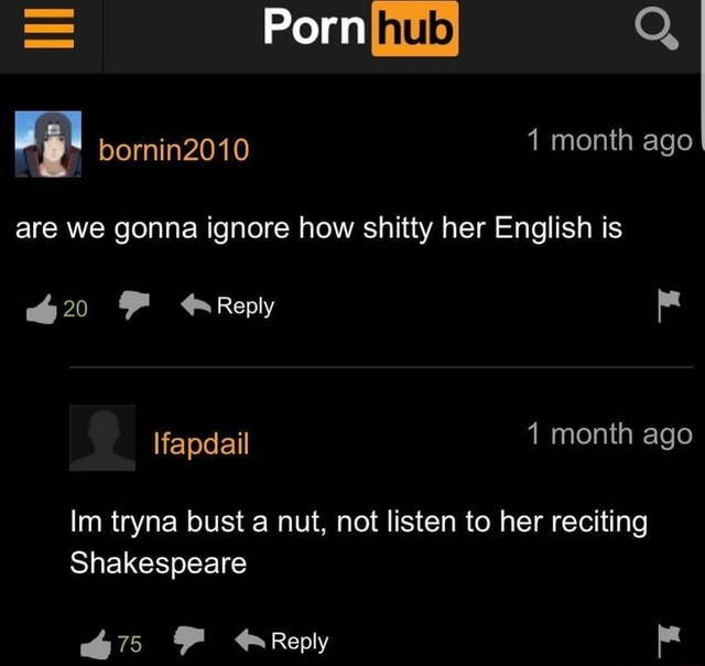 Porn Q, bornin2010 month ago are we gonna ignore how shitty her English is 420 Reply lfapdail month ago Im tryna bust nut, not listen to her reciting Shakespeare 75 75 Reply meme