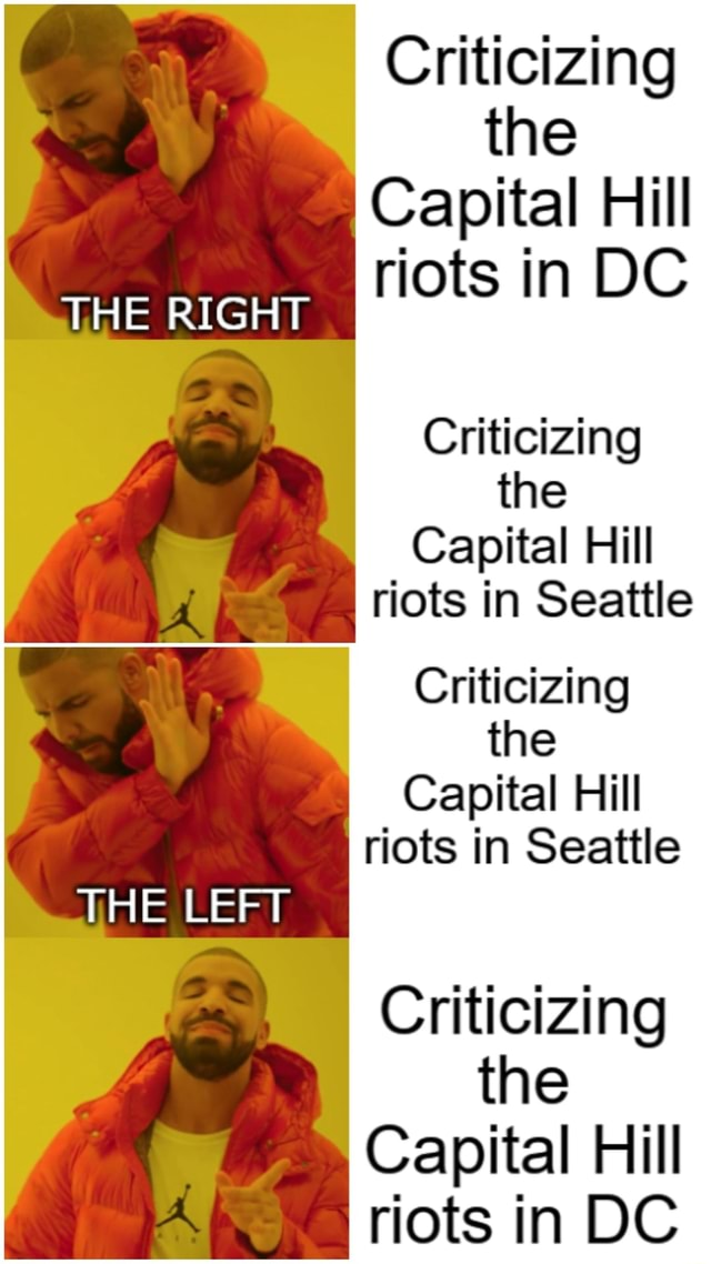 THE RIGHT THE LEFT Criticizing the Capital Hill riots in DC Criticizing the Capital Hill riots in Seattle Criticizing the Capital Hill riots in Seattle Criticizing the Capital Hill riots in DC meme