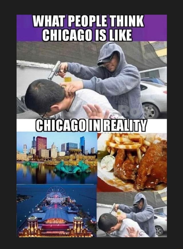 WHAT PEOPLE THINK CHICAGO LIKE BEECHICAGONNIREALIT memes