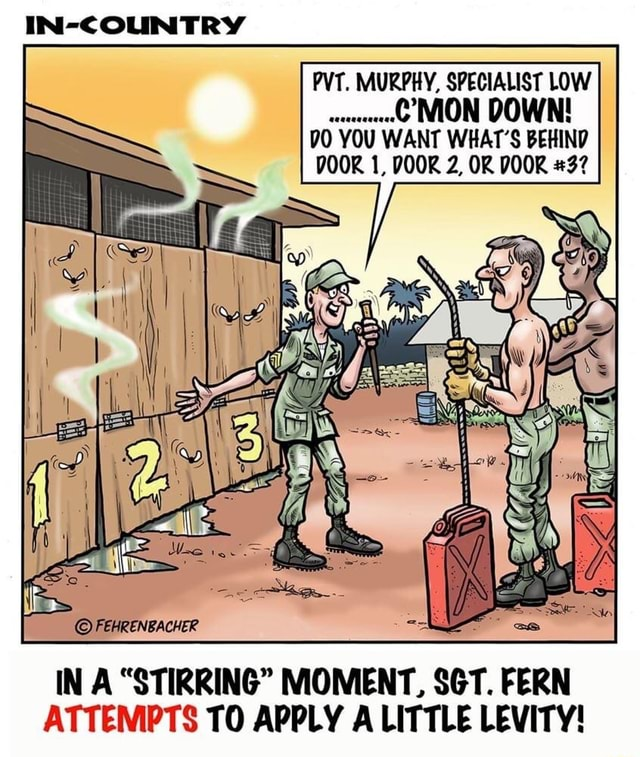 IN COLUNTRY PVT. MURPHY, SPECIALIST LOW MON DOWN YOU WANT WHAT'S BEHIND DOOR 1, POOR 2, OR DOOR 3 FEHRENBACHER IN A STIRRING MOMENT, SGT. FERN ATTEMPTS TO APPLY A LITTLE LEVITY memes