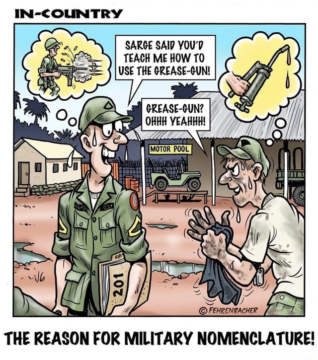 IN COUNTRY SARGE SAID YOU'D TEACH ME HOW TO USE THE CREASE CUN GREASE GUN OHHH YEAHHH MOTOR POOL THE REASON FOR MILITARY NOMENCLATURE memes