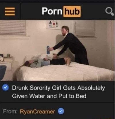 Porn Drunk Sorority Girl Gets Absolutely Given Water and Put to Bed From RyanCreamer memes
