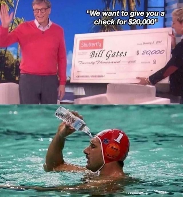 'We want to give youa check for $20,000 ff Bill Gates memes
