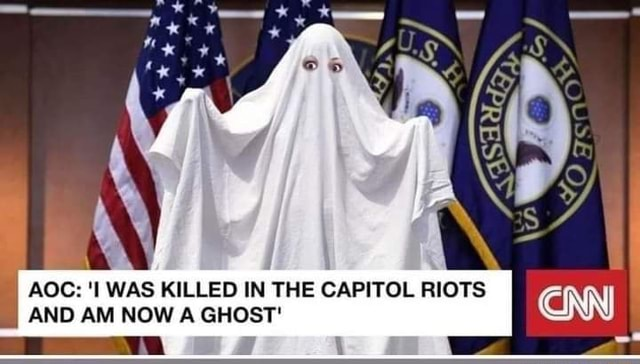 Of AOC WAS KILLED IN THE CAPITOL RIOTS AND AM NOW A GHOST memes