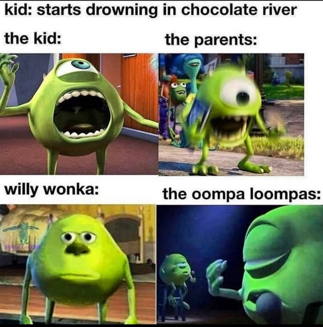 Kid starts drowning in chocolate river the kid the parents SS tie compa willy wonka meme