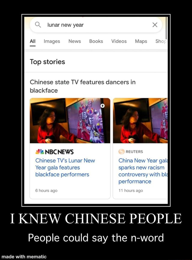 Lunar new year St All Images News Books Maps Shop Top stories Chinese state TV features dancers in blackface NBCNEWS REUTERS Chinese TV's Lunar New China New Year gala Year gala features sparks new racism blackface performers controversy with bla performance urs ago I KNEW CHINESE PEOPLE People could say the n word memes