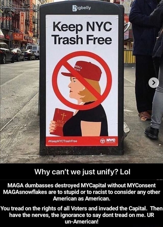 Keep NYC Trash Free Why can not we just unify Lol MAGA dumbasses destroyed MYCapital without MYConsent MAGAsnowflakes are to stupid or to racist to consider any other American as American. You tread on the rights of all Voters and invaded the Capital. Then have the nerves, the ignorance to say dont tread on me. UR un American  You tread on the rights of all Voters and invaded the Capital. Then have the nerves, the ignorance to say dont tread on me. UR un American memes