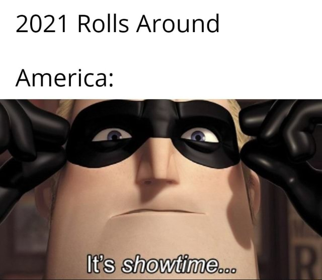 2021 Rolls Around America Its Showinne memes