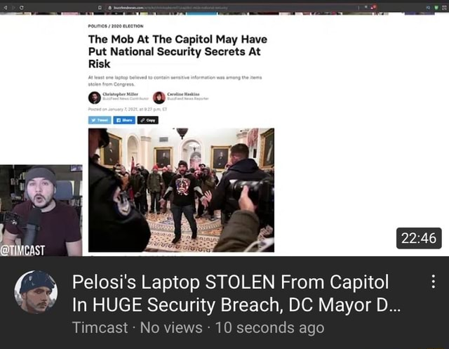 The Mob At The Capitol May Have Put National Security Secrets At Risk Pelosi's Laptop STOLEN From Capitol In HUGE Security Breach, DC Mayor D Timcast No views 10 seconds ago meme