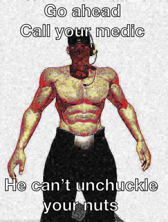 Go ahead Call yeux medic Me cahihatteatuckle your meme