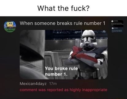What the fuck When someone breaks rule number You broke rule Sypumber 1 memes