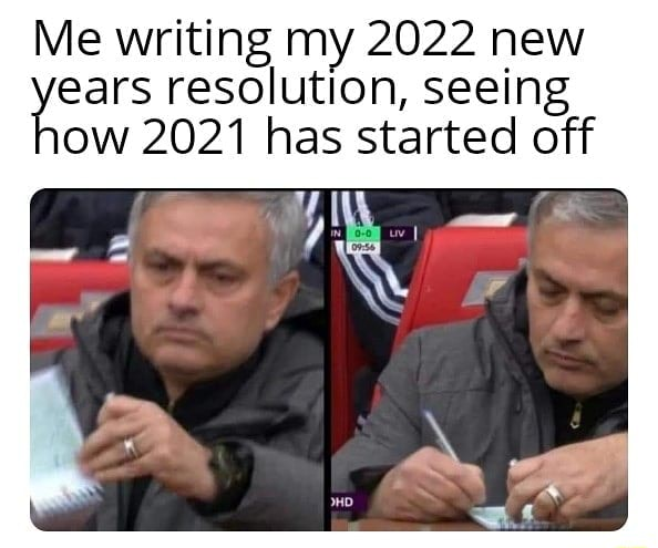 Me writing my 2022 new years resolution, has seeing started off ow 2021 has started off meme