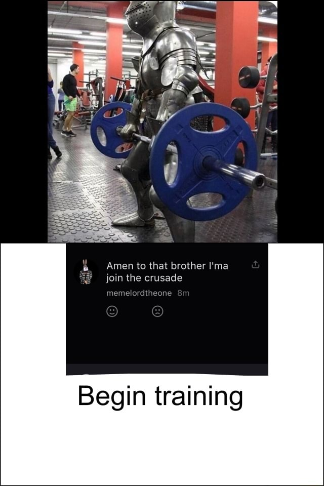 Amen to that brother I'ma join the crusade Begin training memes