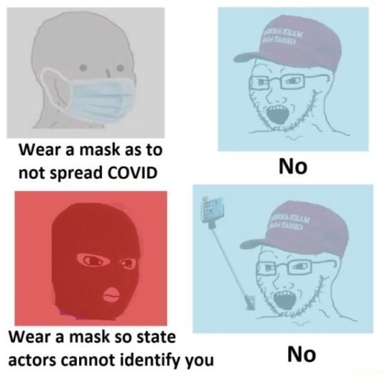 Wear a mask as to not spread COVID No ir Wear a mask so state actors cannot identify you No memes