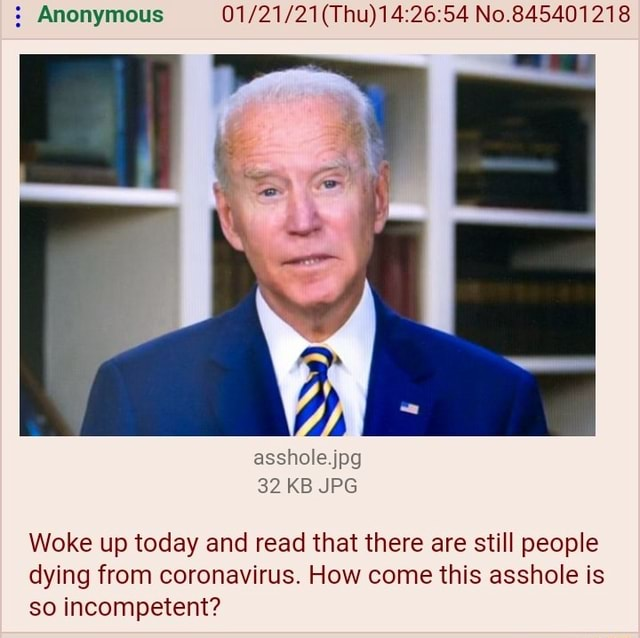 Anonymous Thu No.845401218 asshole.jpg 32 KB JPG Woke up today and read that there are still people dying from coronavirus. How come this asshole is so incompetent memes