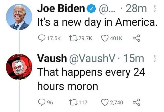 Joe It's a new day in America. Vaush VaushV That happens every 24 hours moron %6 96 liv 2,740 memes