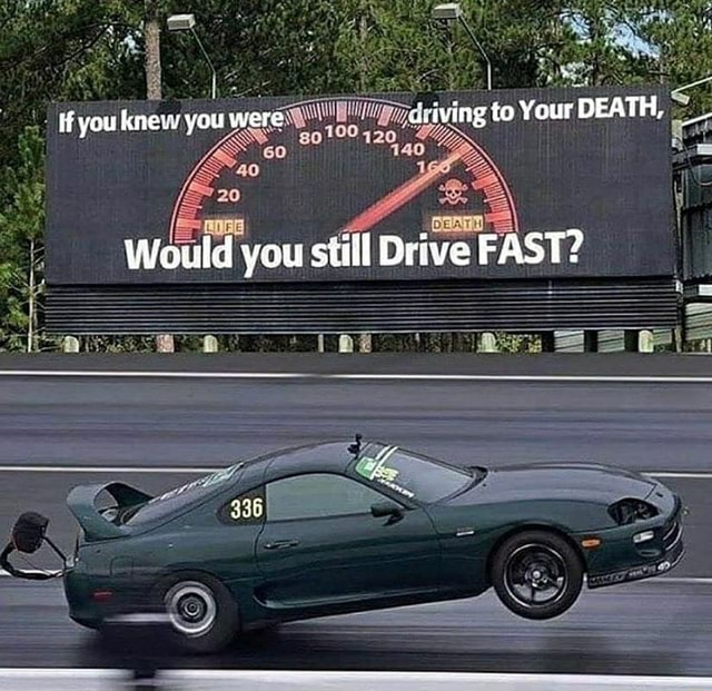 If you knew you were diving to Your DEATH, 20 Would you siill Drive FAST memes