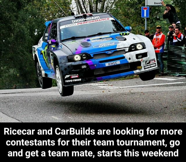 Ricecar and CarBuilds are looking for more contestants for their team tournament, go and get a team mate, starts this weekend  Ricecar and CarBuilds are looking for more contestants for their team tournament, go and get a team mate, starts this weekend memes