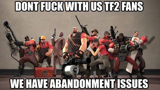 DONT FUCK WITH US FANS WE HAVE ABANDONMENT ISSUES meme
