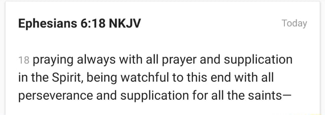 Ephesians NKJV Today 18 praying always with all prayer and supplication in the Spirit, being watchful to this end with all perseverance and supplication for all the saints memes