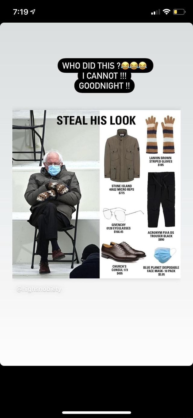 WHO DID THIS I CANNOT GOODNIGHT STEAL HIS LOOK st, LANVIN BROWN STRIPED GLOVES $185 STONE ISLAND 40922 MICRO REPS $775 GIVENCHY 0128 EYEGLASSES $166.45 ACRONYM P31A BS TROUSER BLACK CONSUL 173 CHURCH BLUE PLANET DISPOSABLE CONSUL 173 FACE MASK 10 PACK memes