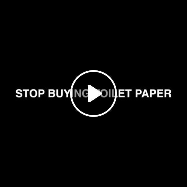 Stop Buying Toilet Paper - Video & GIFs | funny, coronavirus, memes